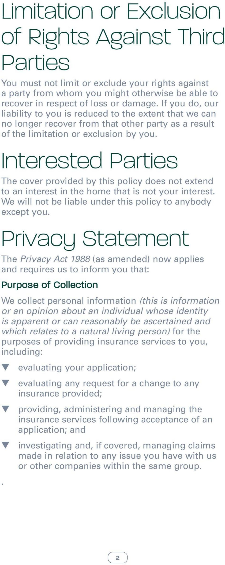 Interested Parties The cover provided by this policy does not extend to an interest in the home that is not your interest. We will not be liable under this policy to anybody except you.