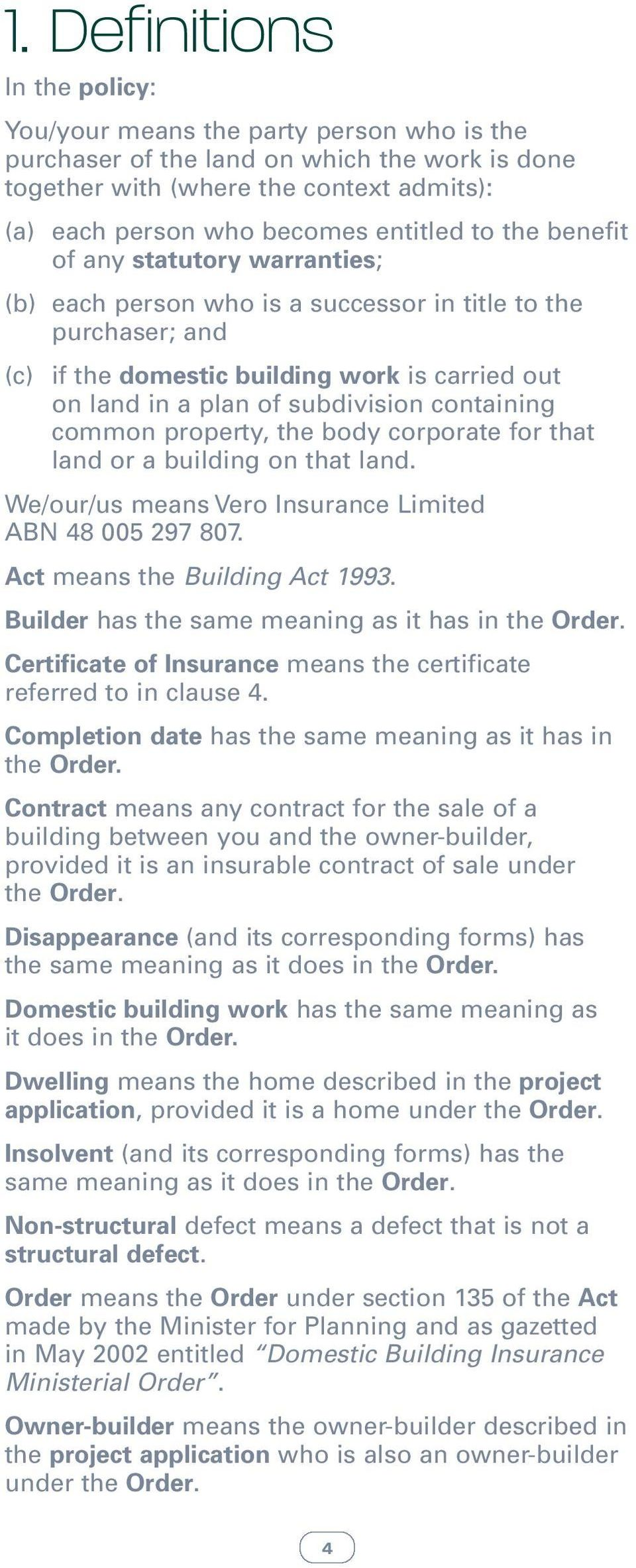 containing common property, the body corporate for that land or a building on that land. We/our/us means Vero Insurance Limited ABN 48 005 297 807. Act means the Building Act 1993.