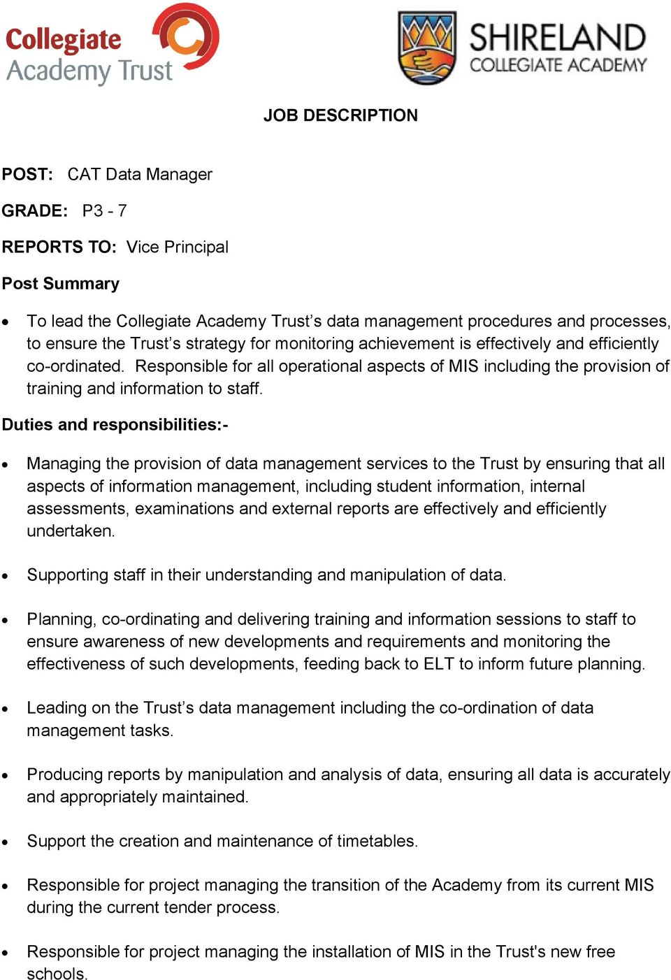 Duties and responsibilities:- Managing the provision of data management services to the Trust by ensuring that all aspects of information management, including student information, internal