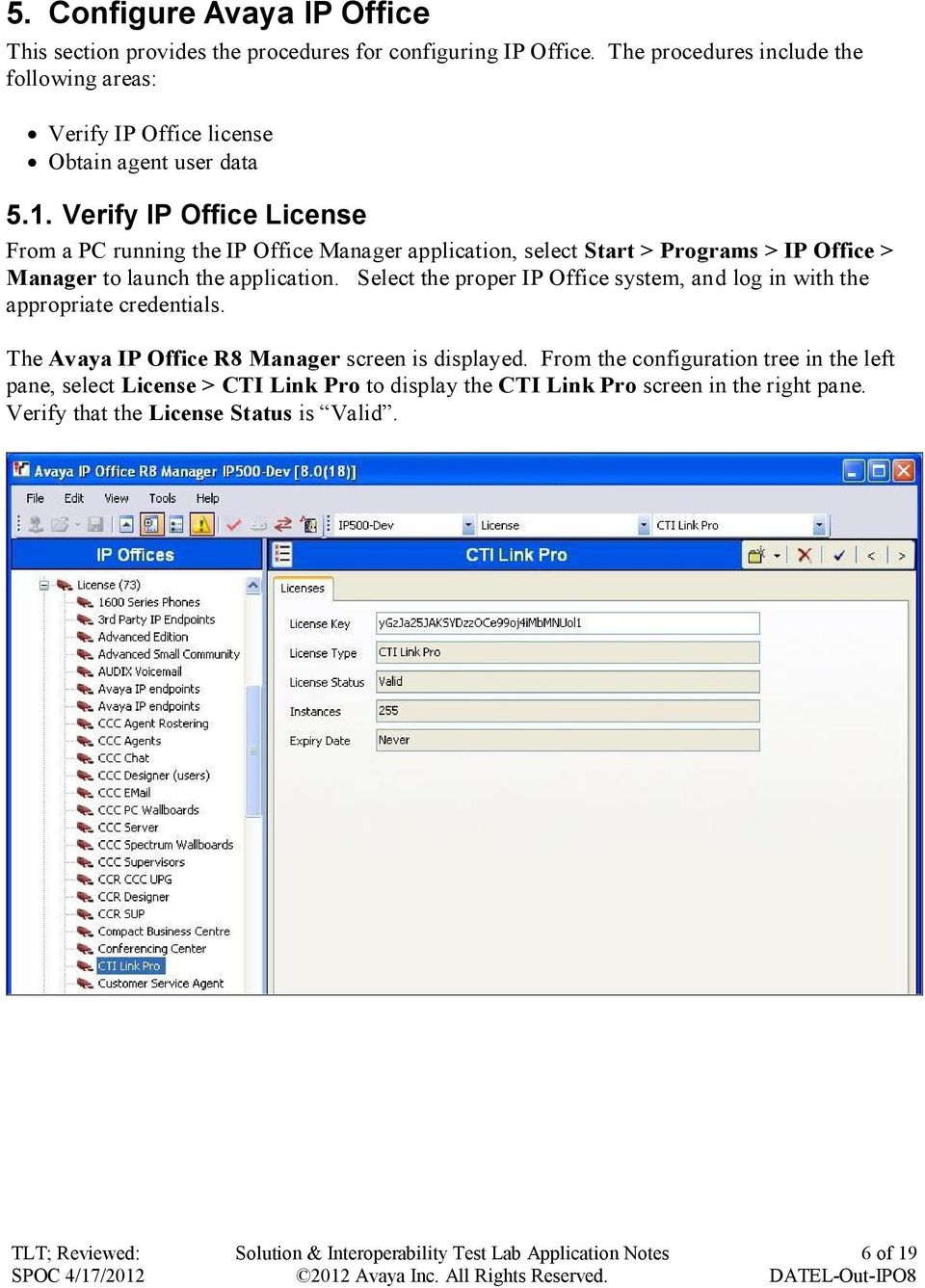 Verify IP Office License From a PC running the IP Office Manager application, select Start > Programs > IP Office > Manager to launch the application.
