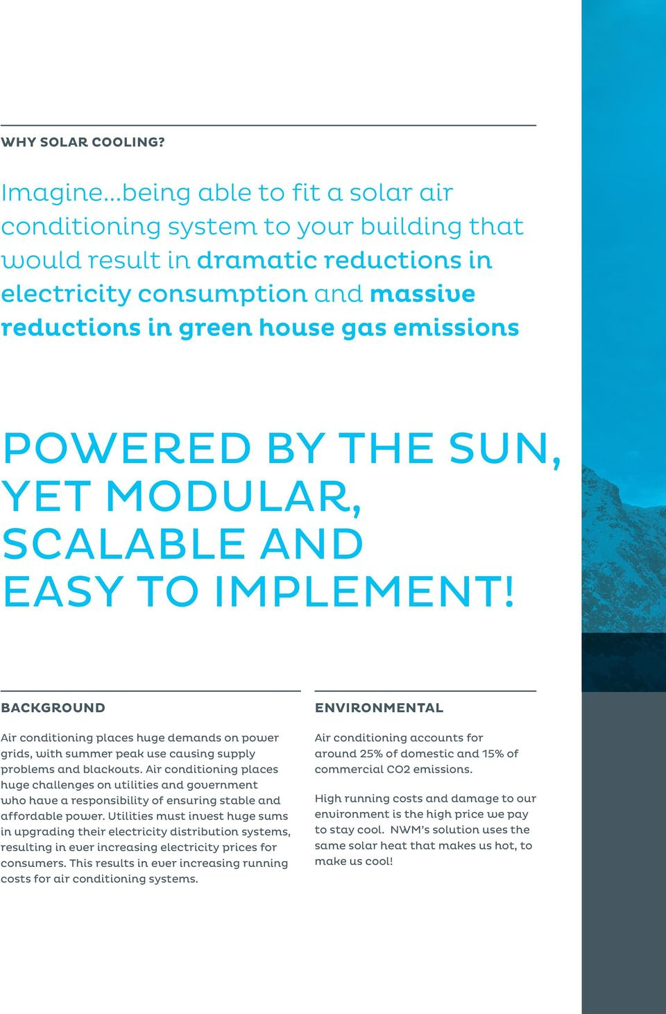 THE SUN, YET MODULAR, SCALABLE AND EASY TO IMPLEMENT! BACKGROUND Air conditioning places huge demands on power grids, with summer peak use causing supply problems and blackouts.