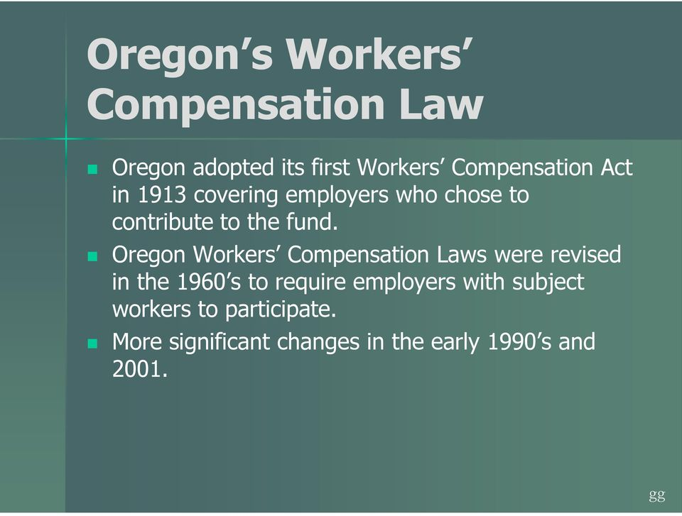 Oregon Workers Compensation Laws were revised in the 1960 s to require employers