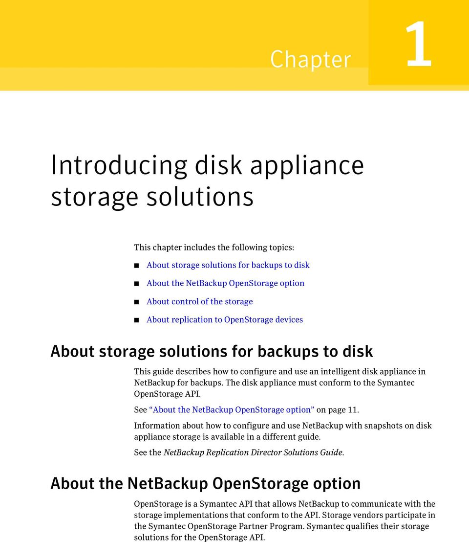 The disk appliance must conform to the Symantec OpenStorage API. See About the NetBackup OpenStorage option on page 11.