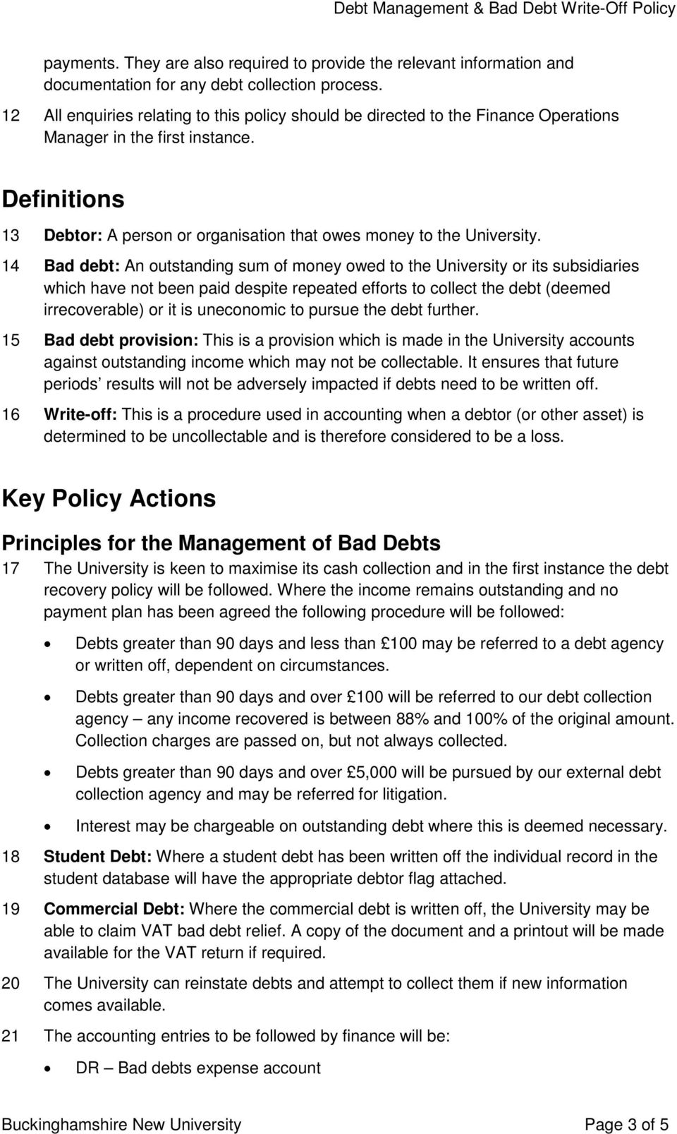 14 Bad debt: An outstanding sum of money owed to the University or its subsidiaries which have not been paid despite repeated efforts to collect the debt (deemed irrecoverable) or it is uneconomic to