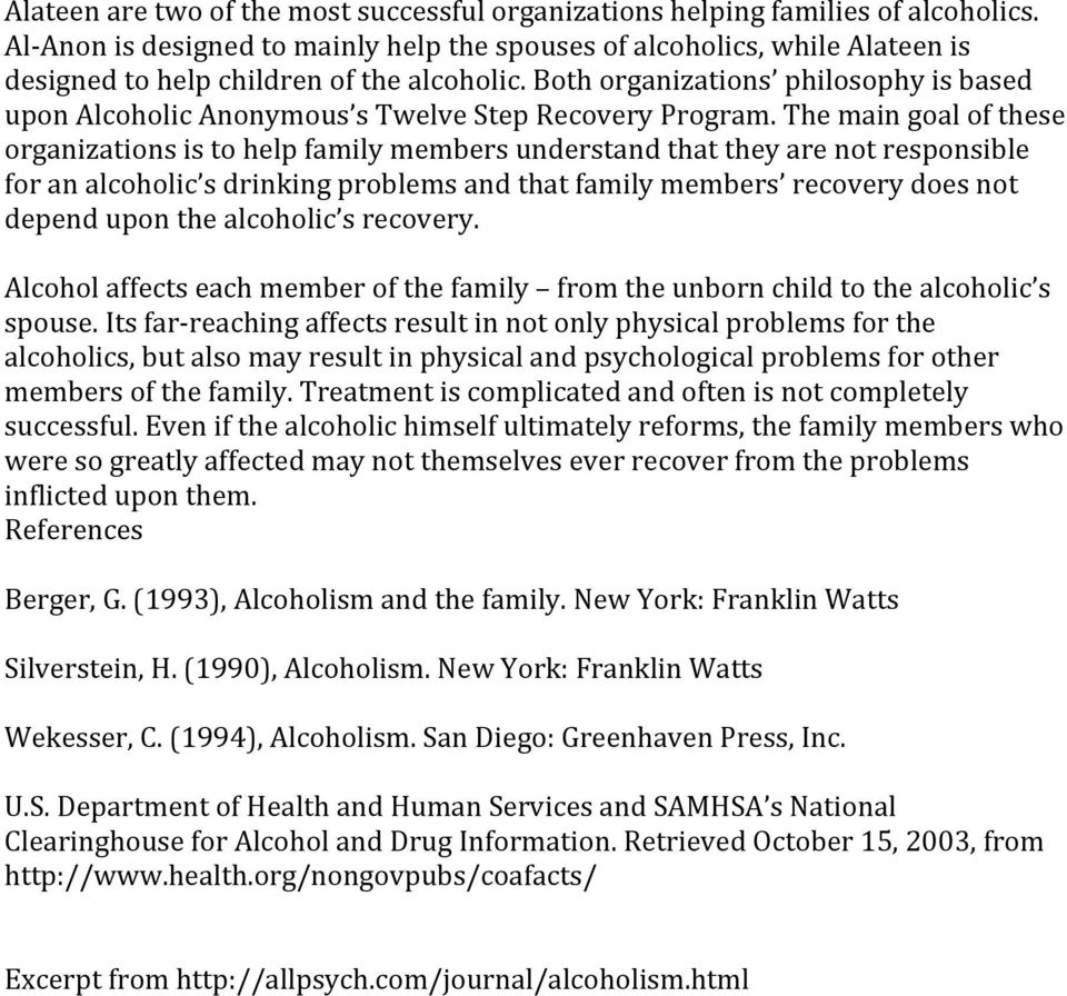 Both organizations philosophy is based upon Alcoholic Anonymous s Twelve Step Recovery Program.