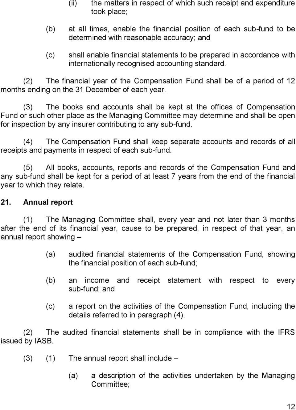 (2) The financial year of the Compensation Fund shall be of a period of 12 months ending on the 31 December of each year.