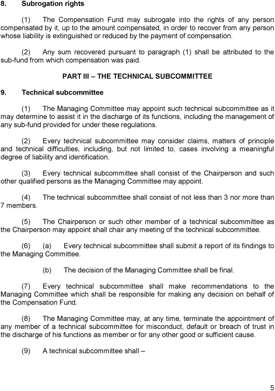 Technical subcommittee PART III THE TECHNICAL SUBCOMMITTEE (1) The Managing Committee may appoint such technical subcommittee as it may determine to assist it in the discharge of its functions,