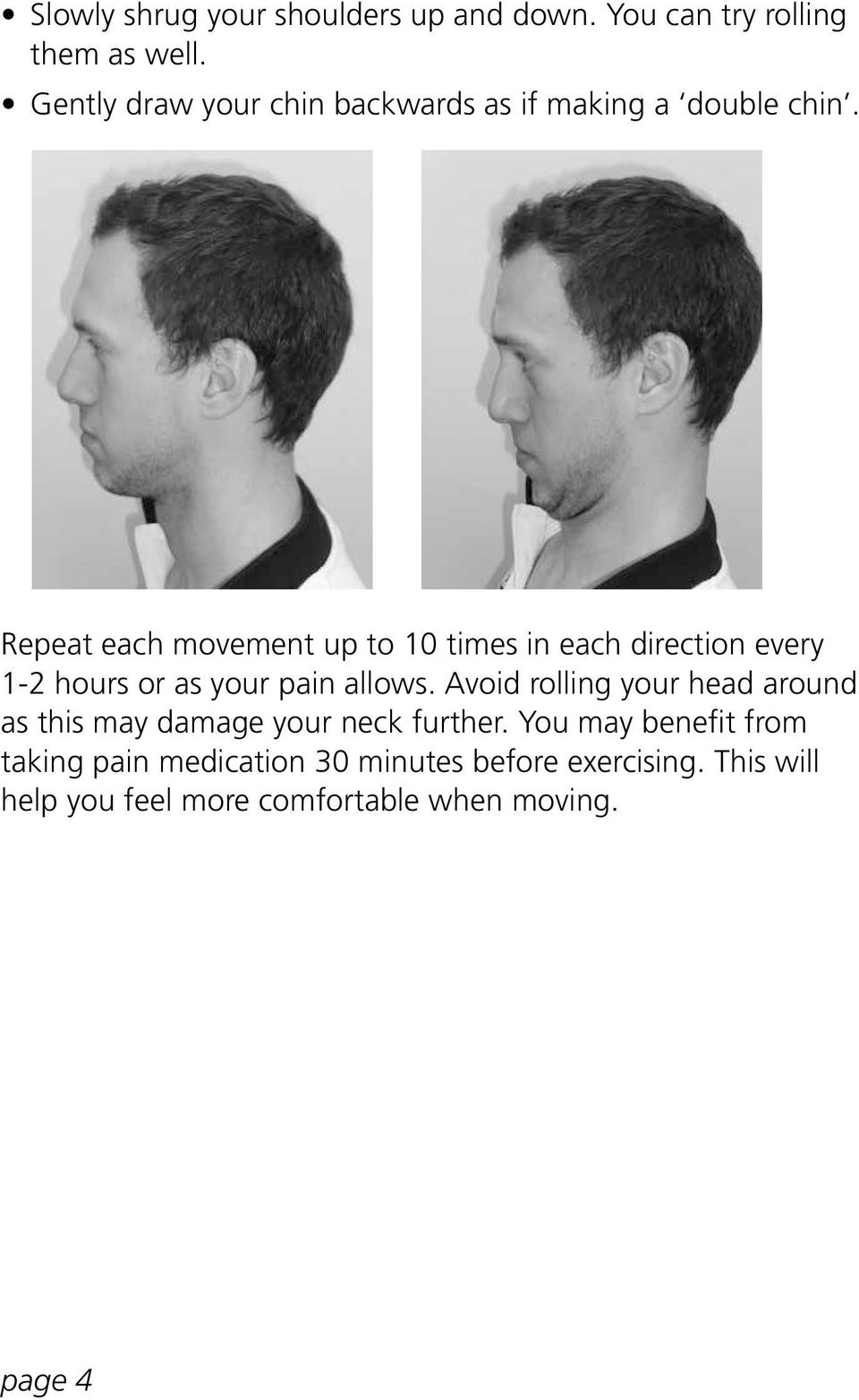 Repeat each movement up to 10 times in each direction every 1-2 hours or as your pain allows.