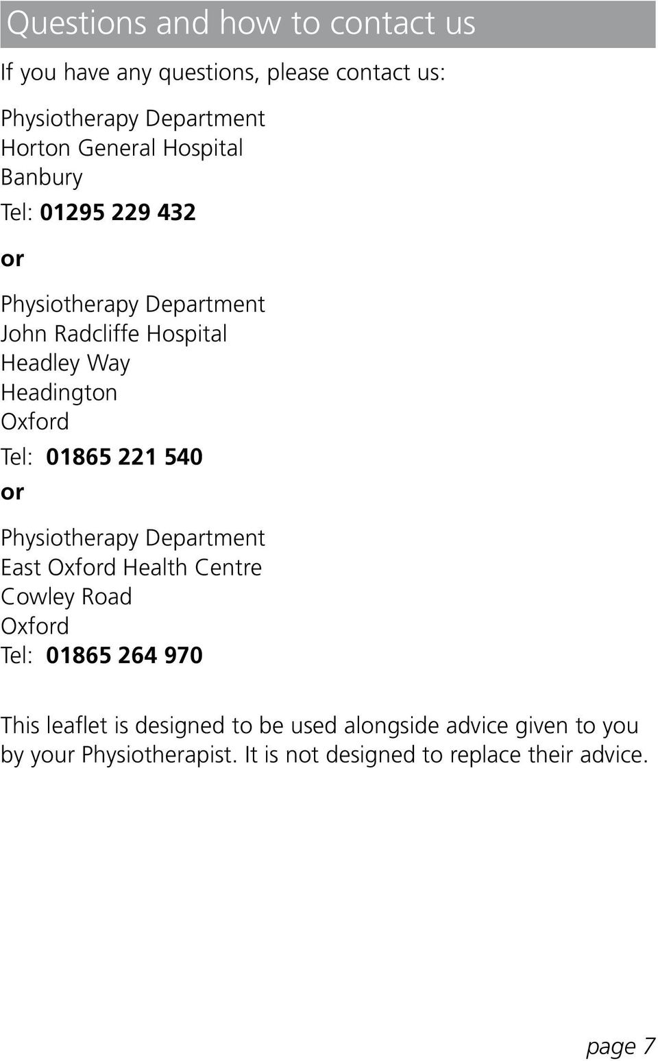 Tel: 01865 221 540 or Physiotherapy Department East Oxford Health Centre Cowley Road Oxford Tel: 01865 264 970 This