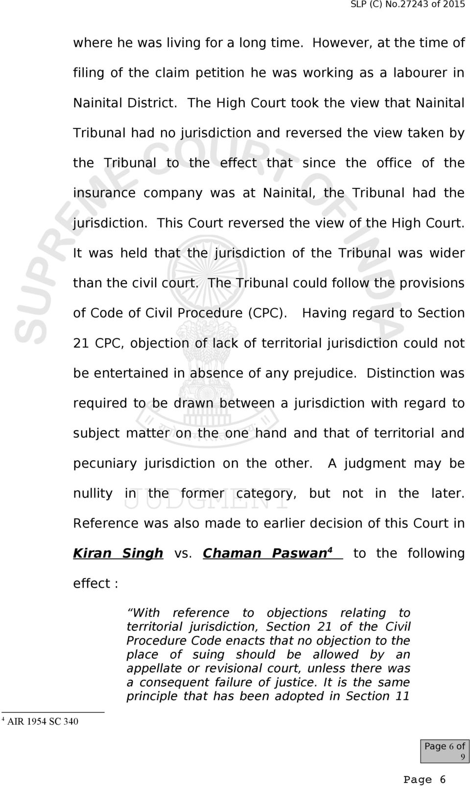 Tribunal had the jurisdiction. This Court reversed the view of the High Court. It was held that the jurisdiction of the Tribunal was wider than the civil court.