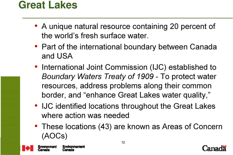 Waters Treaty of 1909 - To protect water resources, address problems along their common border, and enhance Great Lakes
