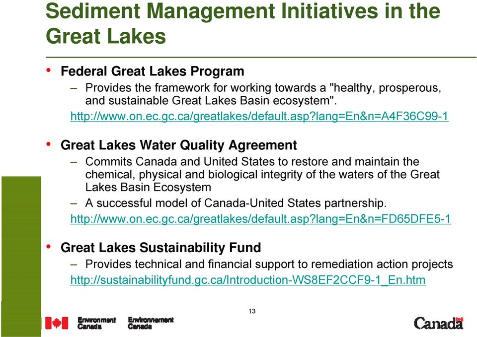 lang=en&n=a4f36c99-1 Great Lakes Water Quality Agreement Commits Canada and United States to restore and maintain the chemical, physical and biological integrity of the waters of the