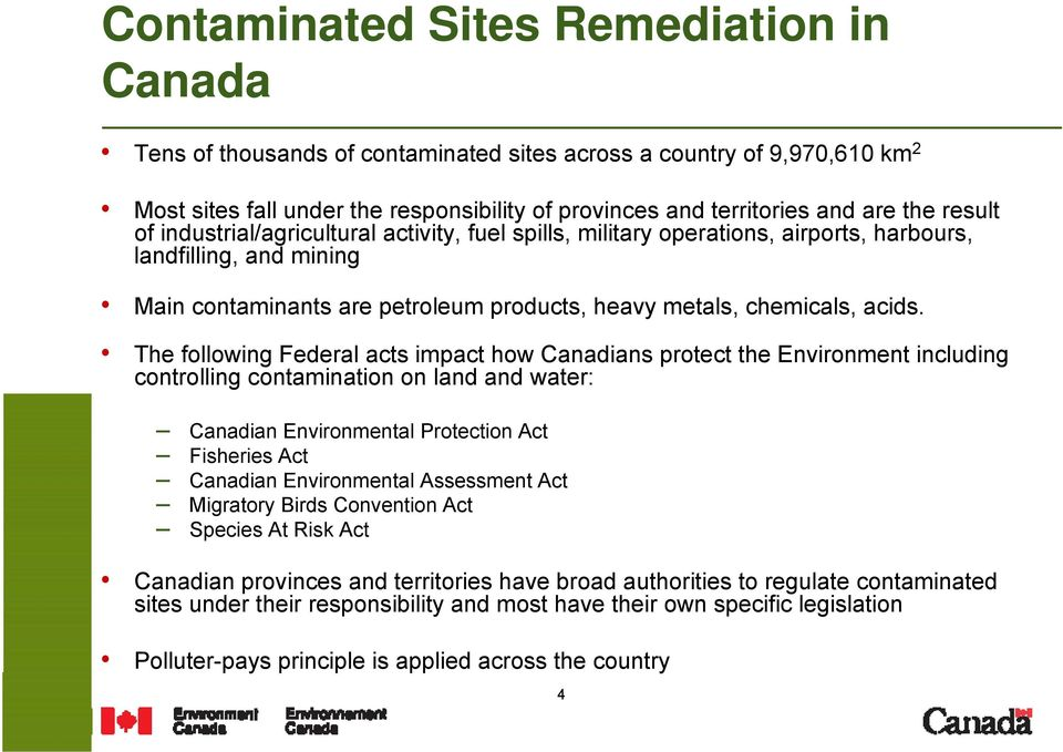 The following Federal acts impact how Canadians protect the Environment including controlling contamination on land and water: Canadian Environmental Protection Act Fisheries Act Canadian