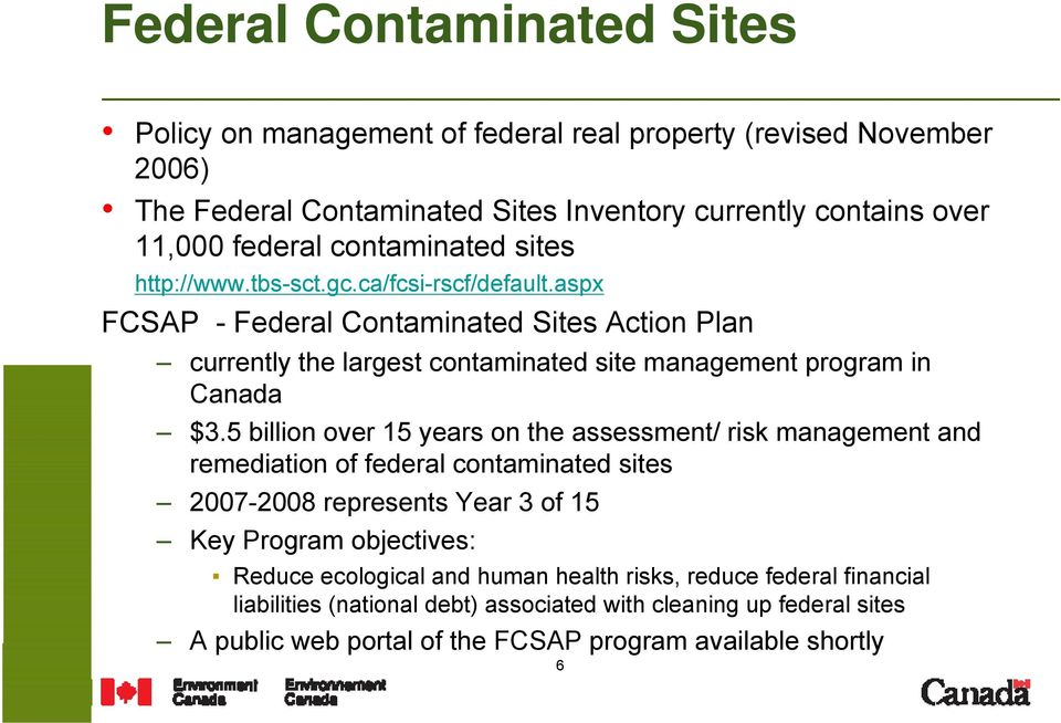 aspx FCSAP - Federal Contaminated Sites Action Plan currently the largest contaminated site management program in Canada $3.