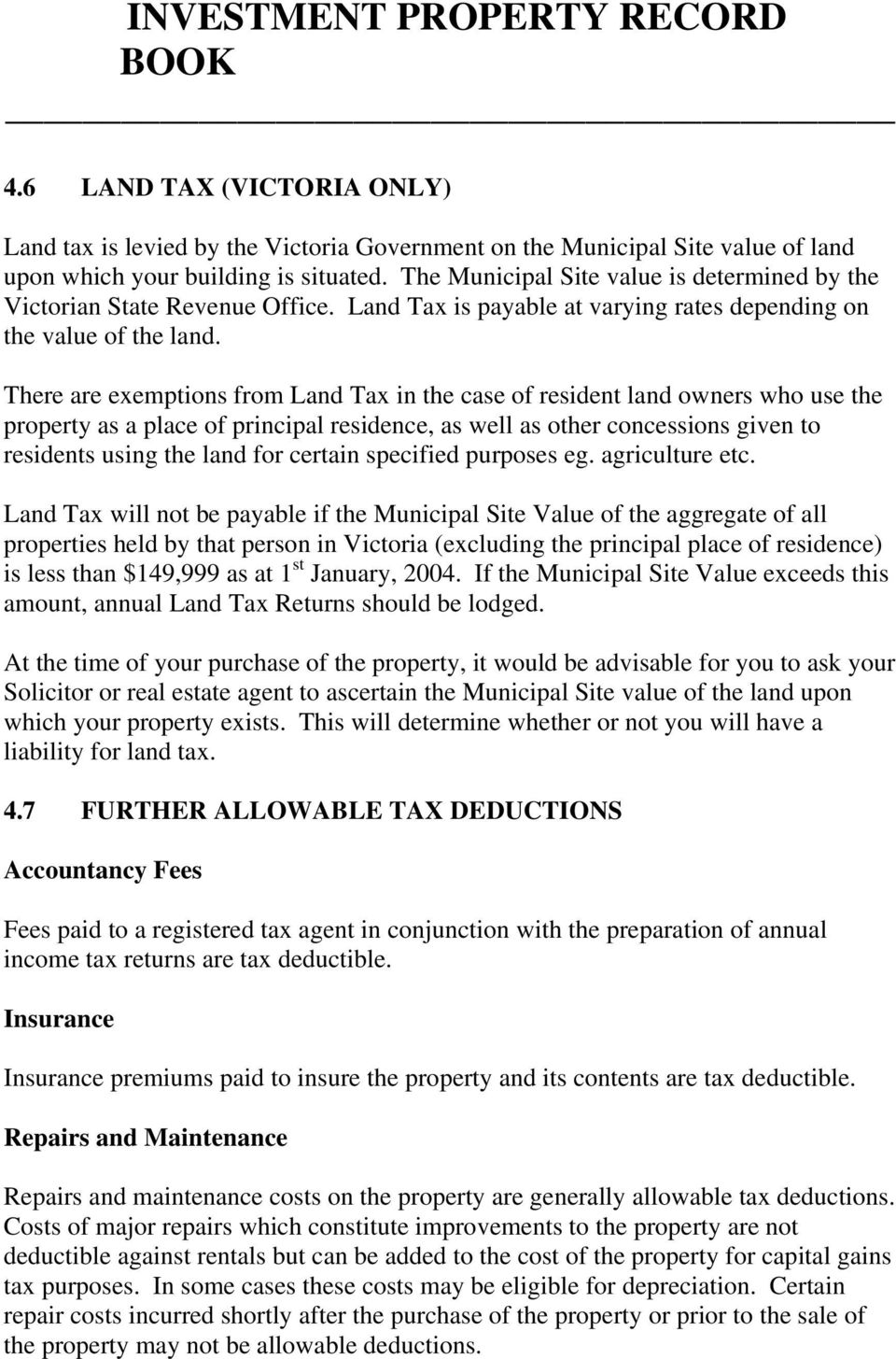 There are exemptions from Land Tax in the case of resident land owners who use the property as a place of principal residence, as well as other concessions given to residents using the land for