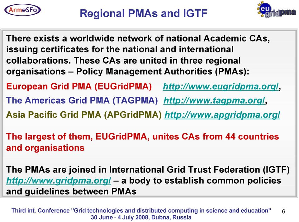 org/, The Americas Grid PMA (TAGPMA) http://www.tagpma.org/, Asia Pacific Grid PMA (APGridPMA) http://www.apgridpma.