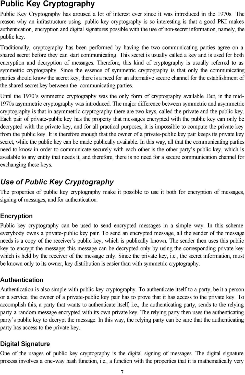 information, namely, the public key. Traditionally, cryptography has been performed by having the two communicating parties agree on a shared secret before they can start communicating.