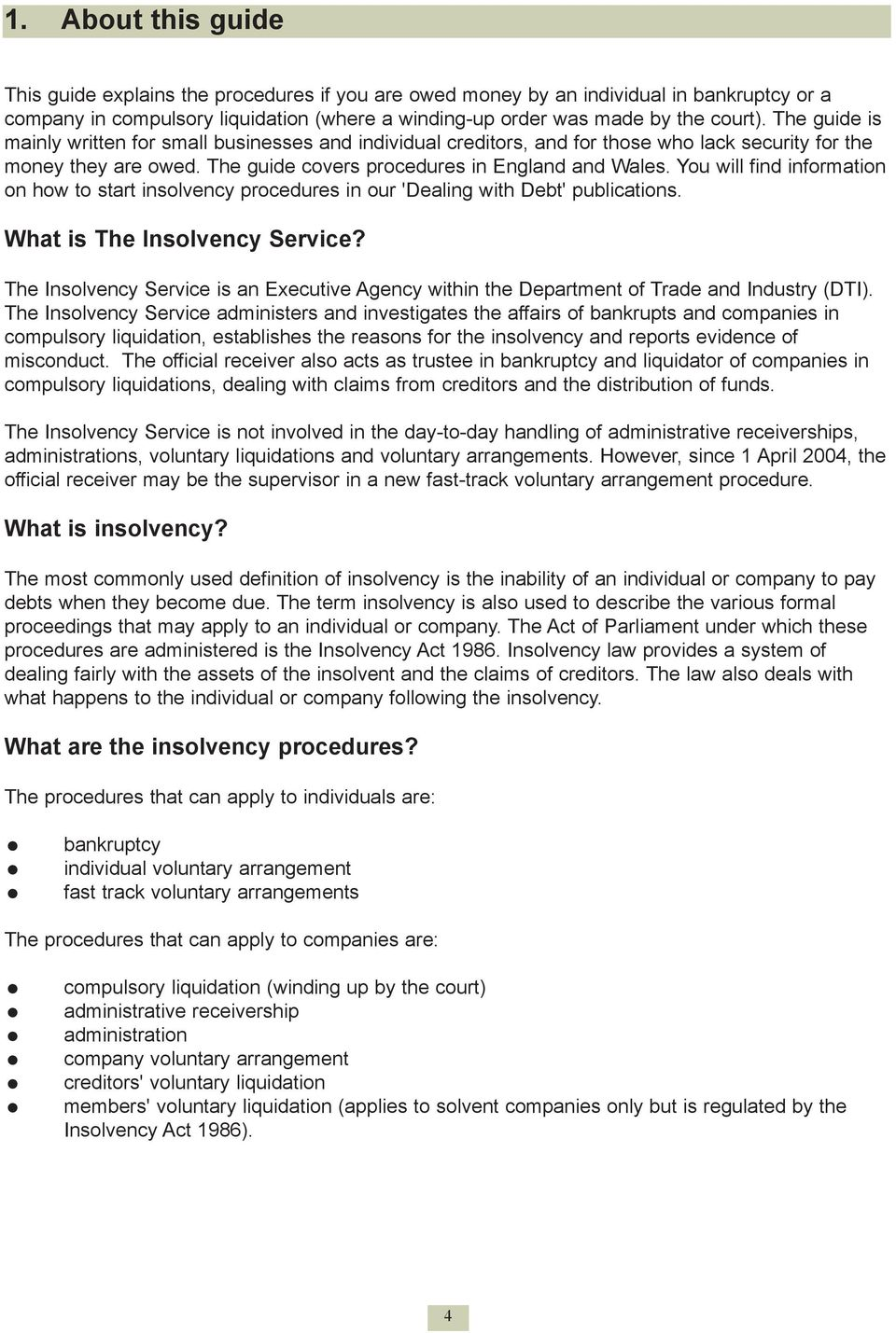 You will find information on how to start insolvency procedures in our 'Dealing with Debt' publications. What is The Insolvency Service?