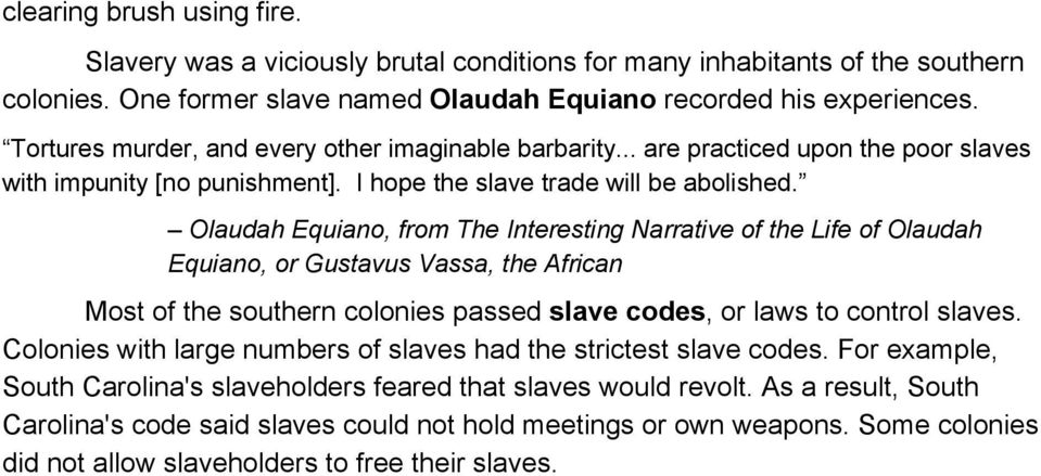 Olaudah Equiano, from The Interesting Narrative of the Life of Olaudah Equiano, or Gustavus Vassa, the African Most of the southern colonies passed slave codes, or laws to control slaves.