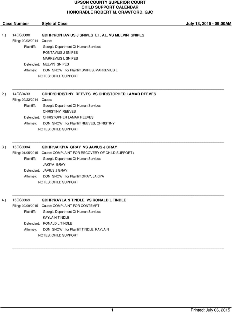 ) 14CS0433 GDHR/CHRISTINY REEVES VS CHRISTOPHER LAMAR REEVES Filing: 09/22/2014 Cause: CHRISTINY REEVES Defendant: CHRISTOPHER LAMAR REEVES Attorney: DON SNOW, for Plaintiff REEVES, CHRISTINY 3.