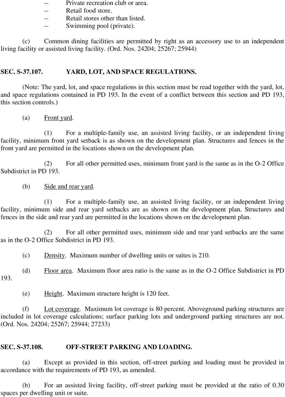 YARD, LOT, AND SPACE REGULATIONS. (Note: The yard, lot, and space regulations in this section must be read together with the yard, lot, and space regulations contained in PD 193.