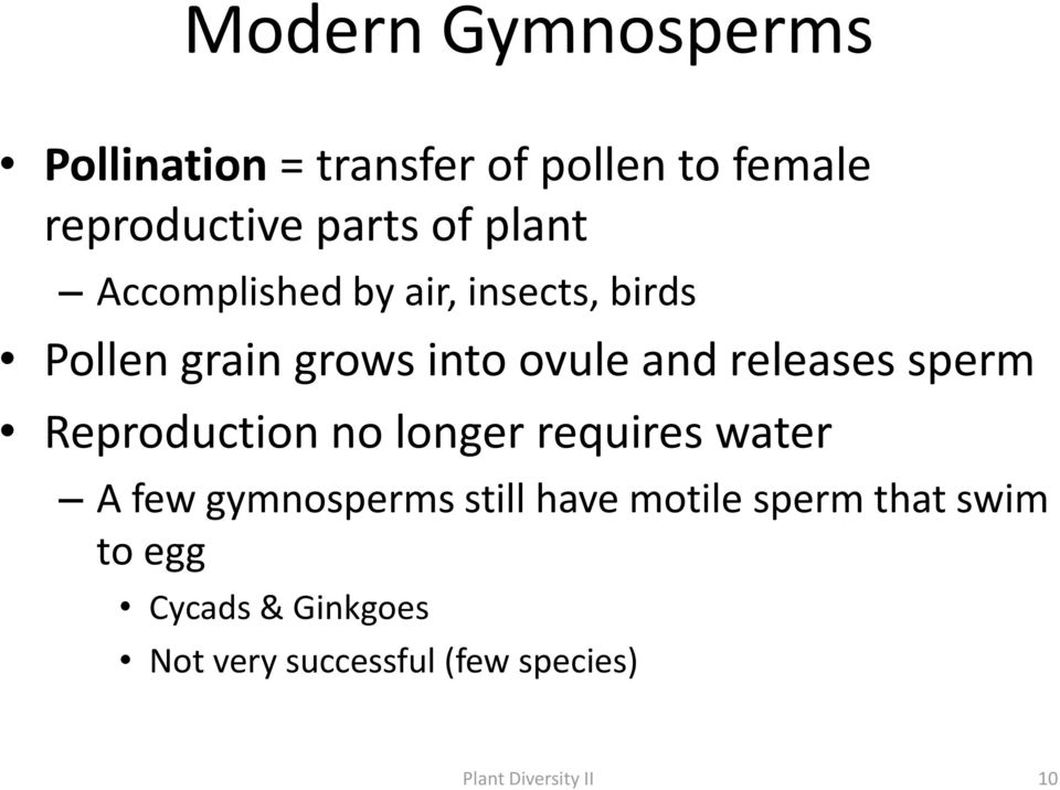 sperm Reproduction no longer requires water A few gymnosperms still have motile sperm
