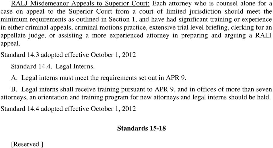 assisting a more experienced attorney in preparing and arguing a RALJ appeal. Standard 14.3 adopted effective October 1, 2012 Standard 14.4. Legal Interns. A.