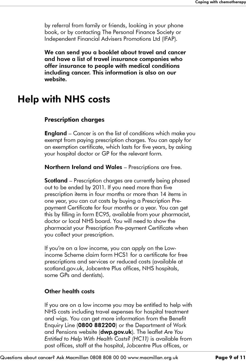 This information is also on our website. Help with NHS costs Prescription charges England Cancer is on the list of conditions which make you exempt from paying prescription charges.