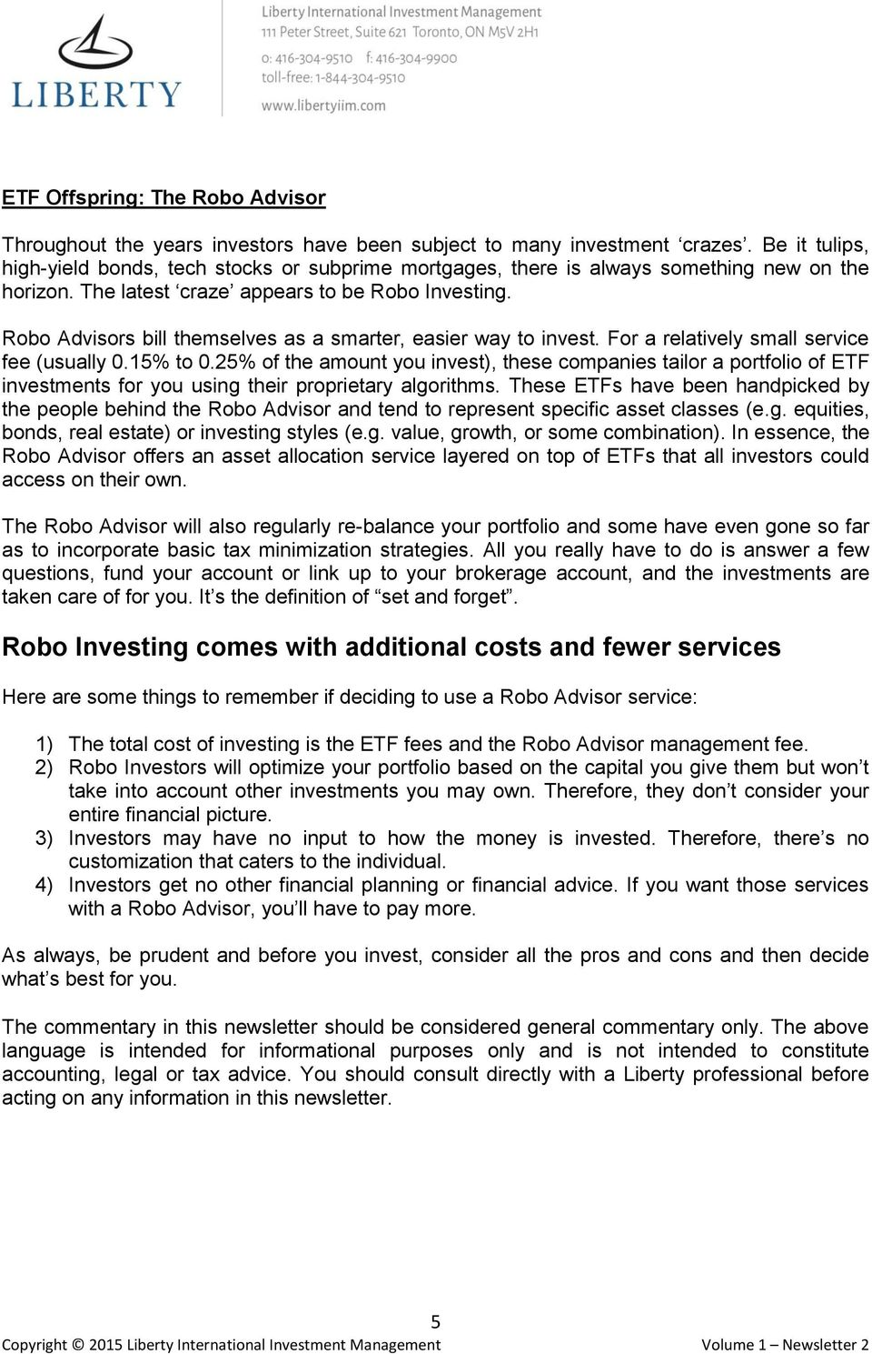 Robo Advisors bill themselves as a smarter, easier way to invest. For a relatively small service fee (usually 0.15% to 0.