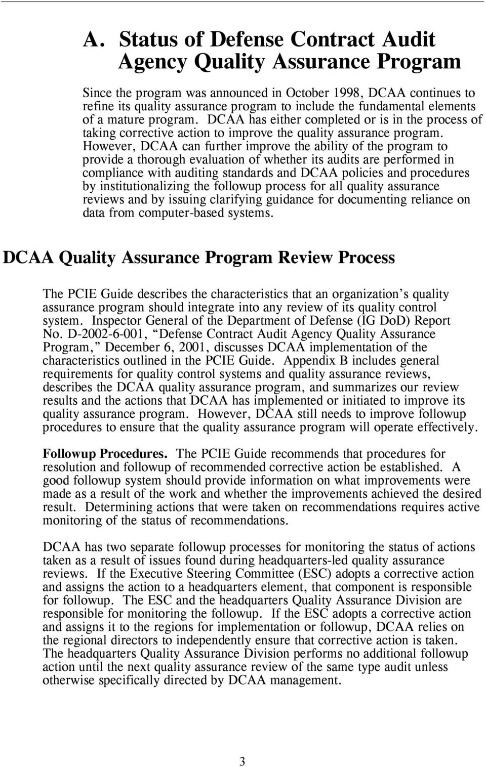 However, DCAA can further improve the ability of the program to provide a thorough evaluation of whether its audits are performed in compliance with auditing standards and DCAA policies and