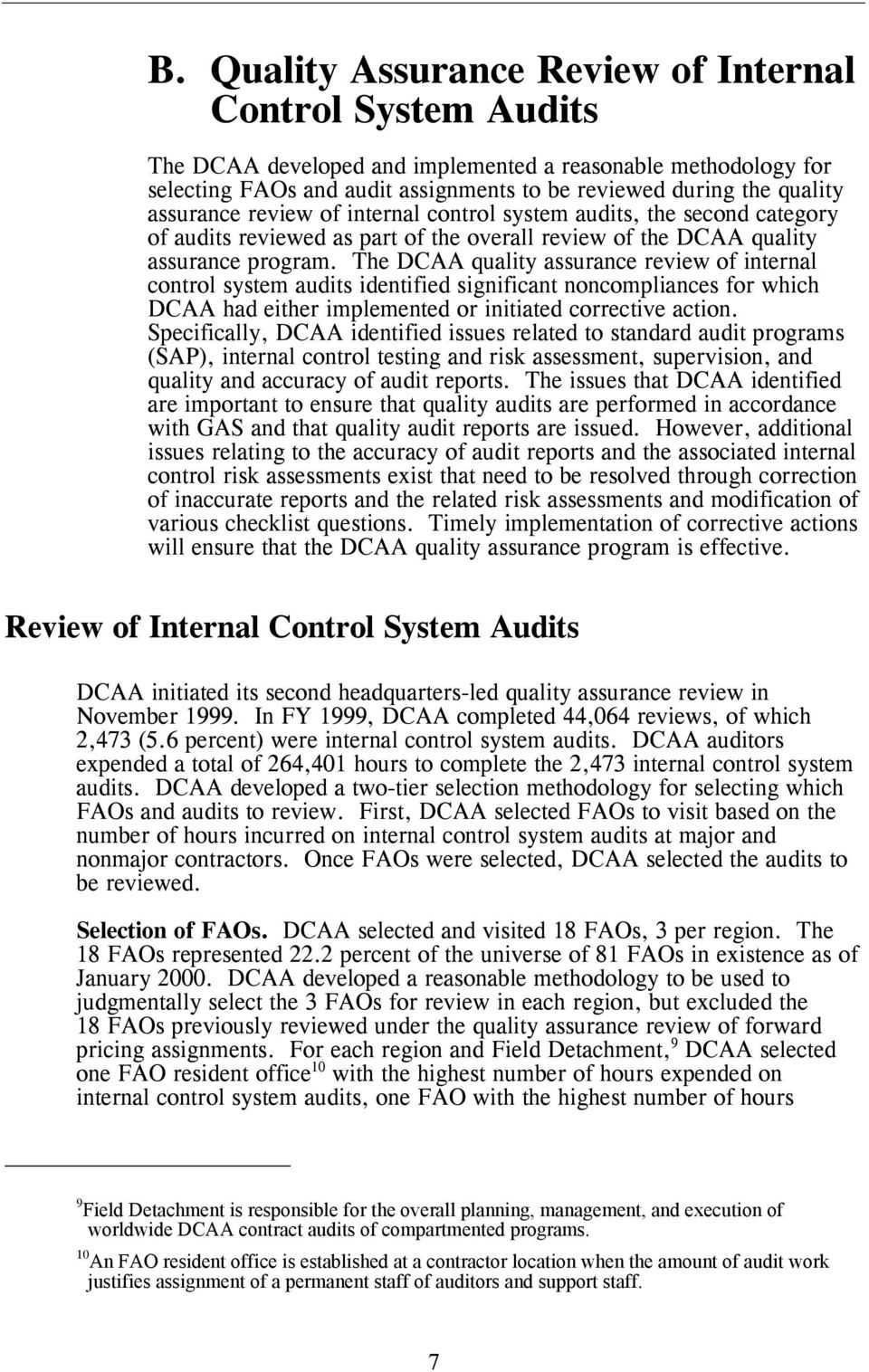 The DCAA quality assurance review of internal control system audits identified significant noncompliances for which DCAA had either implemented or initiated corrective action.