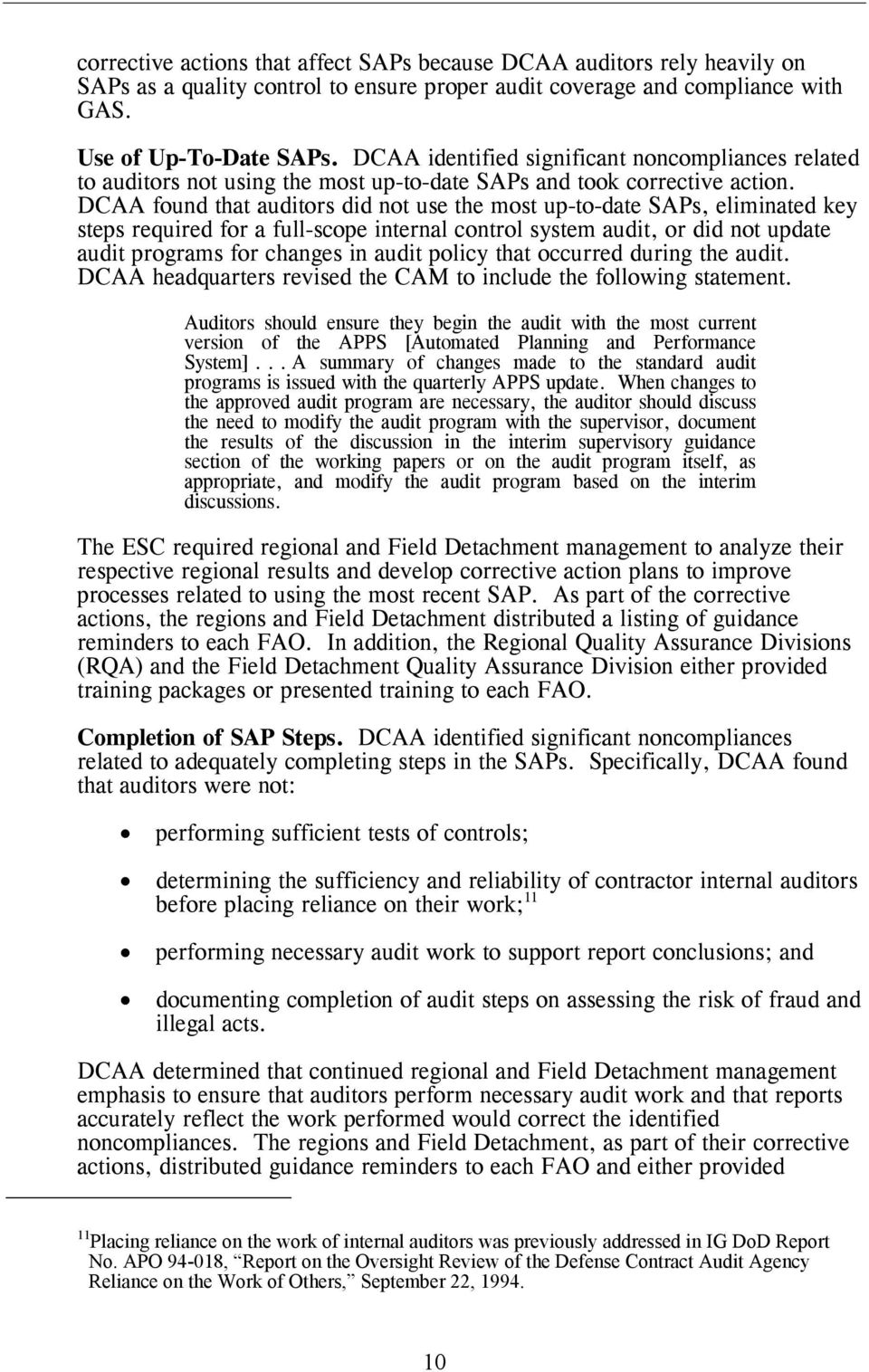 DCAA found that auditors did not use the most up-to-date SAPs, eliminated key steps required for a full-scope internal control system audit, or did not update audit programs for changes in audit