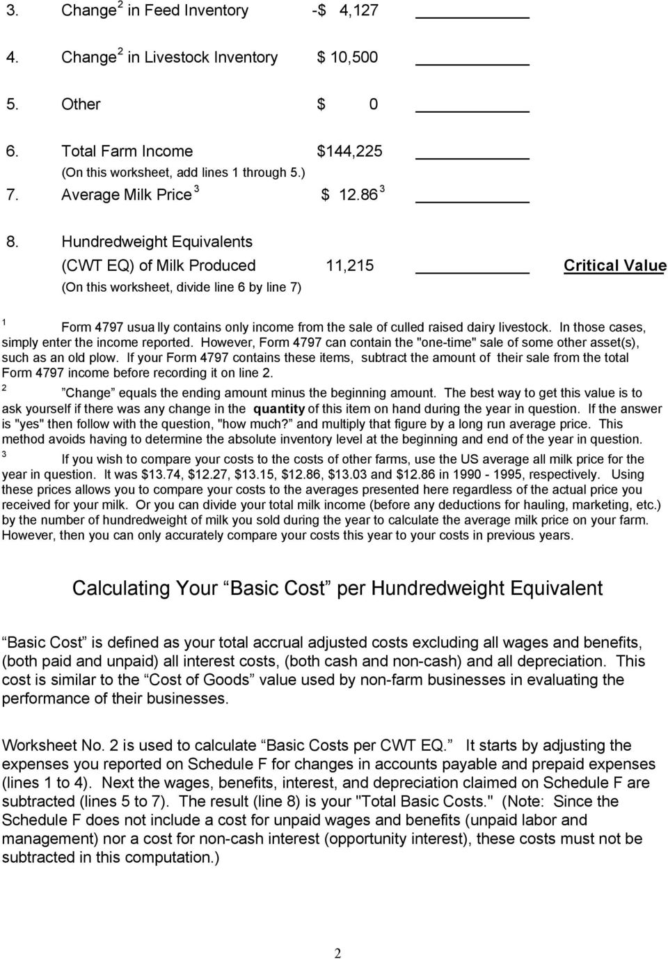 Hundredweight Equivalents (CWT EQ) of Milk Produced 11,215 Critical Value (On this worksheet, divide line 6 by line 7) 1 Form 4797 usua lly contains only income from the sale of culled raised dairy