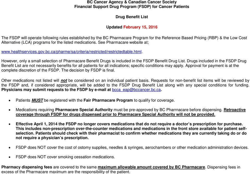ca/pharme/sa/criteria/restricted/restrictedtable.html. However, only a small selection of Pharmacare Benefit Drugs is included in the FSDP Benefit Drug List.