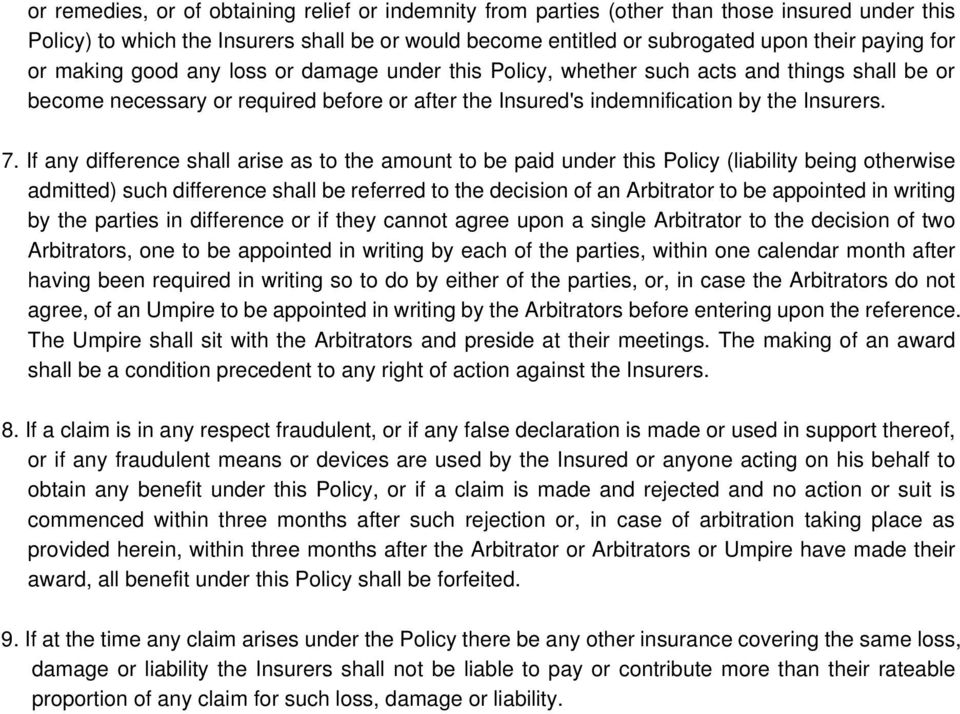 If any difference shall arise as to the amount to be paid under this Policy (liability being otherwise admitted) such difference shall be referred to the decision of an Arbitrator to be appointed in