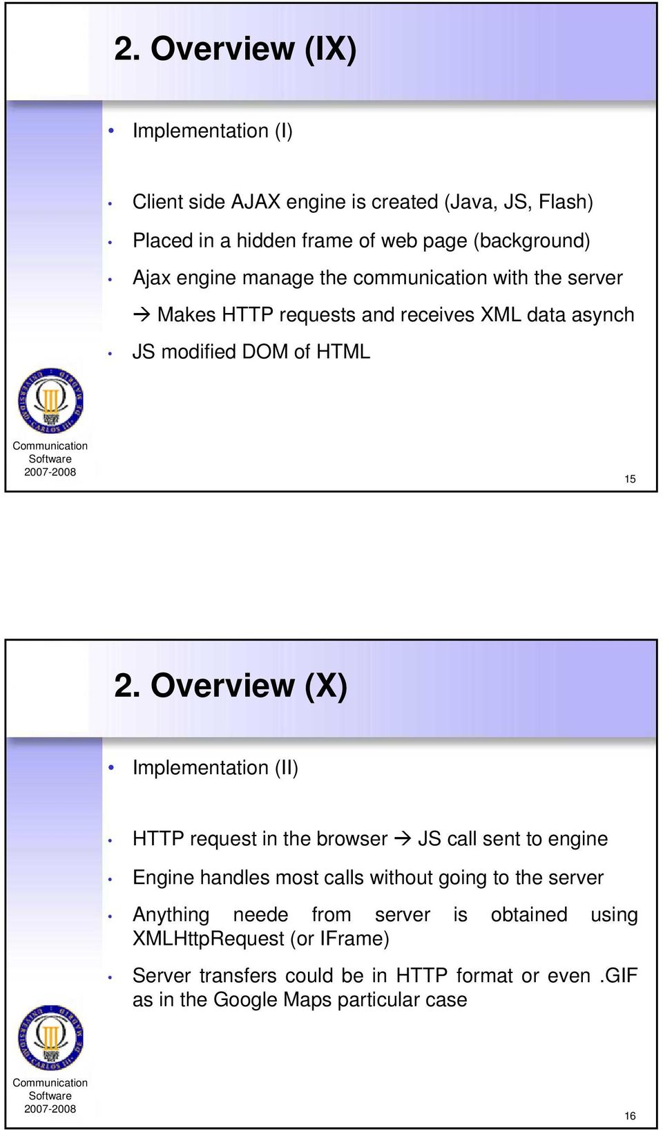 Overview (X) Implementation (II) HTTP request in the browser JS call sent to engine Engine handles most calls without going to the server