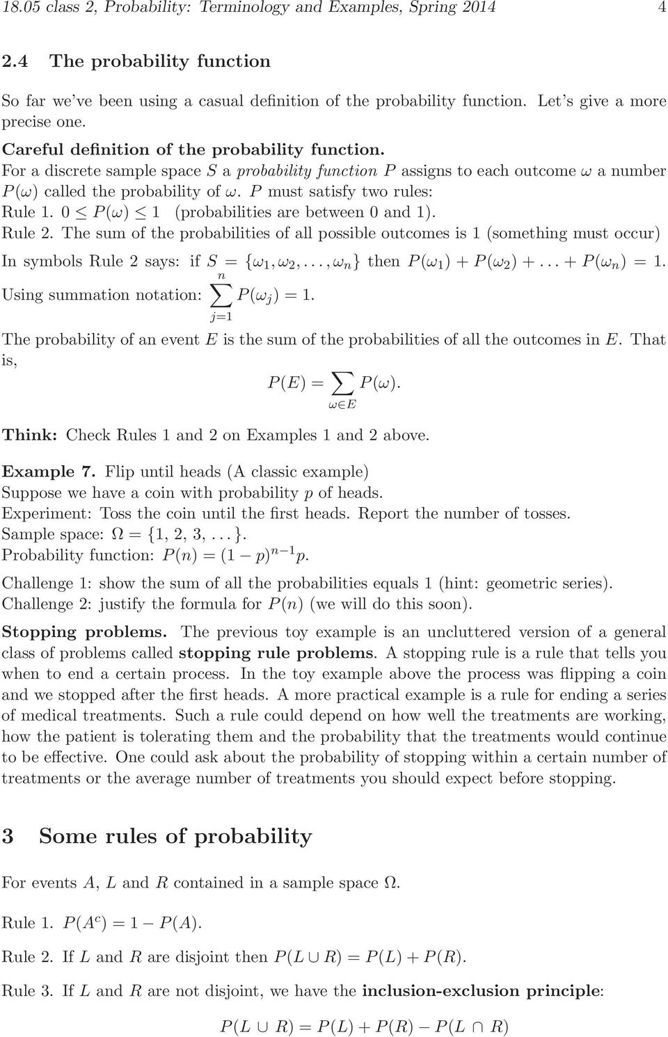0 P (ω) 1 (probabilities are between 0 and 1). Rule 2. The sum of the probabilities of all possible outcomes is 1 (something must occur) In symbols Rule 2 says: if S = {ω 1,ω 2,.