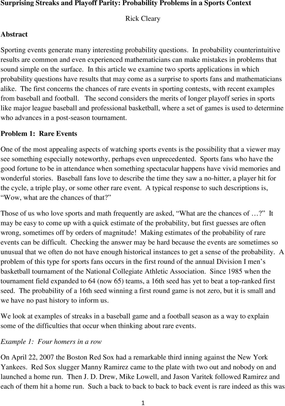 In this article we examine two sports applications in which probability questions have results that may come as a surprise to sports fans and mathematicians alike.