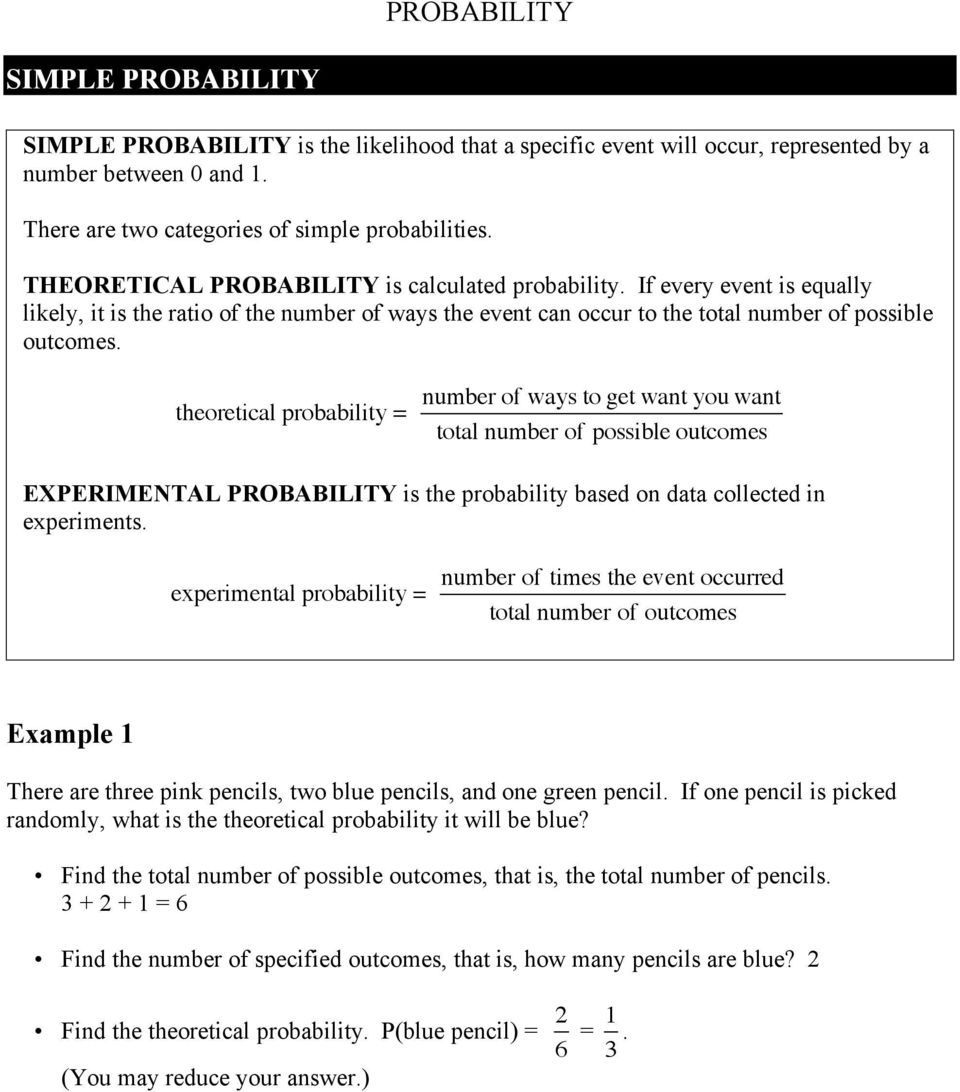 theoretical probability = number of ways to get want you want total number of possible outcomes EXPERIMENTAL PROBABILITY is the probability based on data collected in experiments.