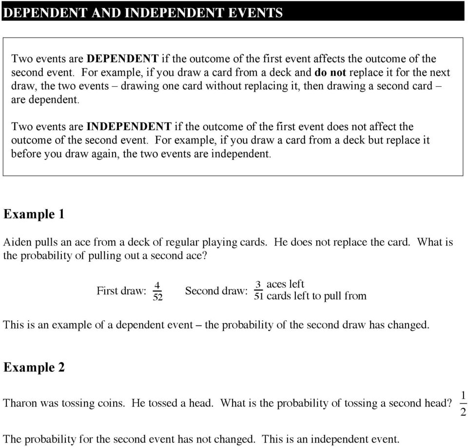 Two events are INDEPENDENT if the outcome of the first event does not affect the outcome of the second event.