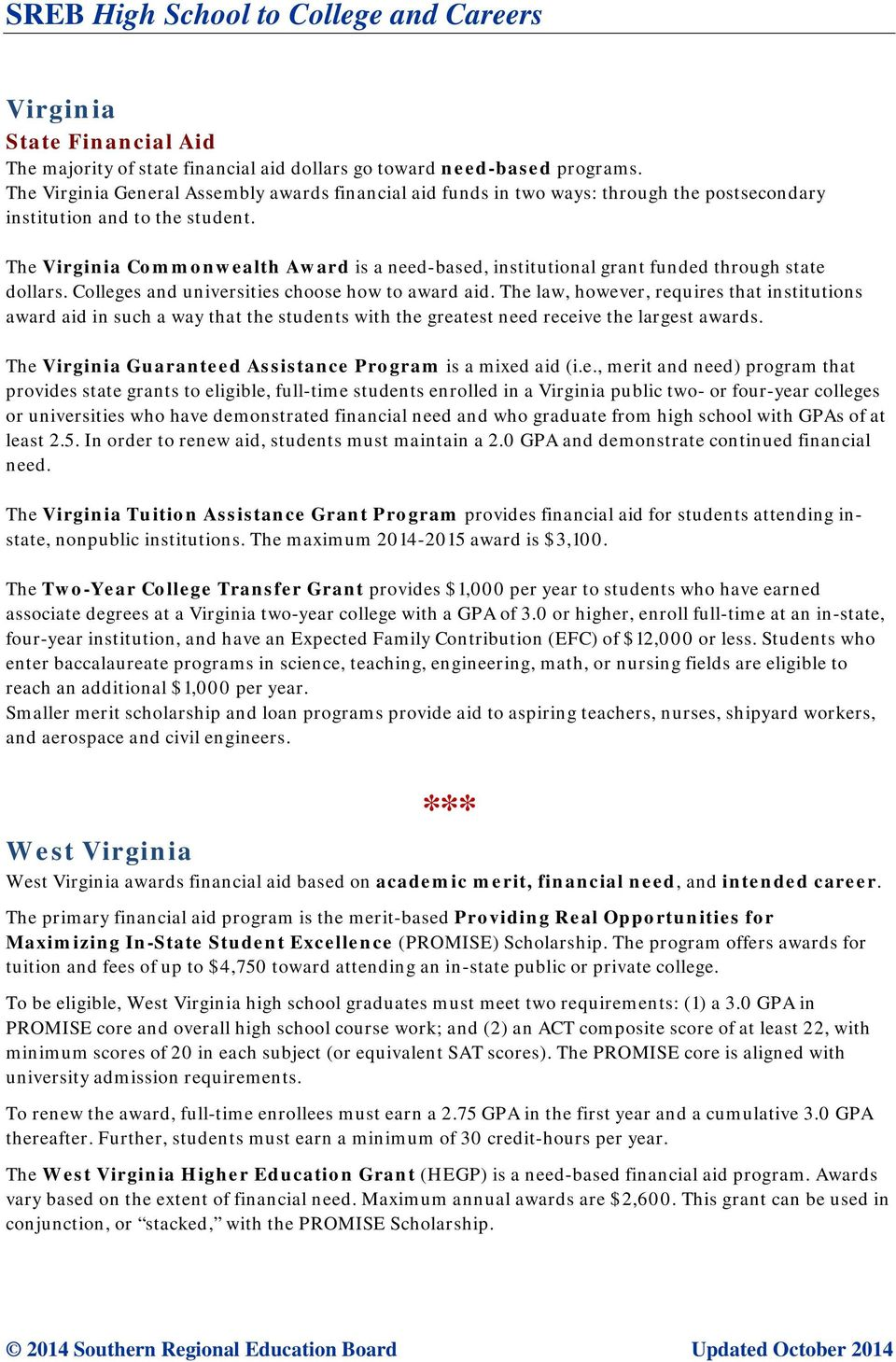 The Virginia Commonwealth Award is a need-based, institutional grant funded through state dollars. Colleges and universities choose how to award aid.