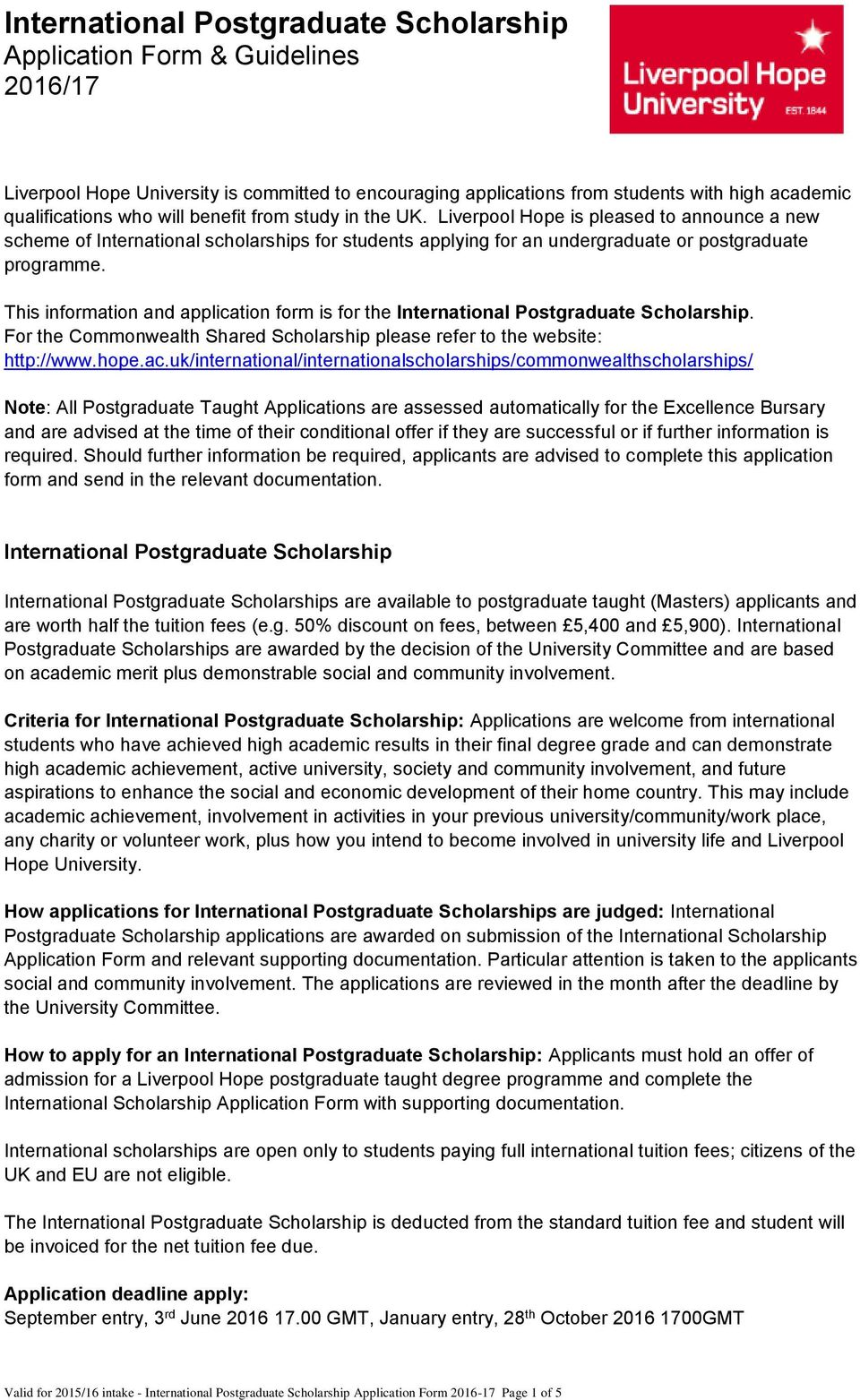 This information and application form is for the International Postgraduate Scholarship. For the Commonwealth Shared Scholarship please refer to the website: http://www.hope.ac.