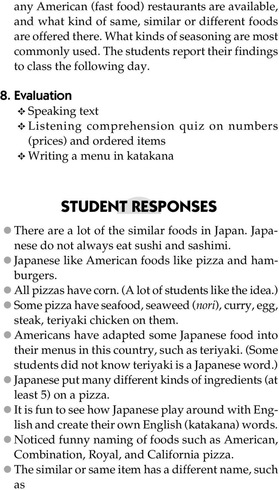 Evaluation Speaking text Listening comprehension quiz on numbers (prices) and ordered items Writing a menu in katakana STUDENT RESPONSES There are a lot of the similar foods in Japan.