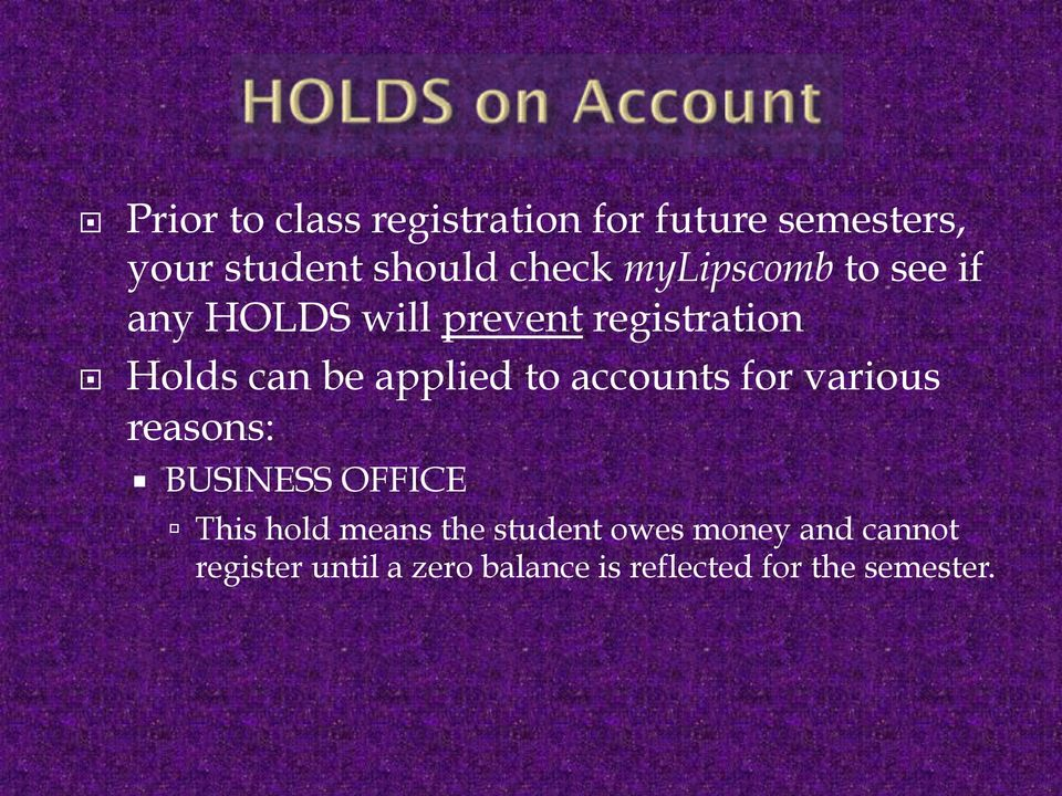 "! Holds can be applied to accounts for various reasons: ""! BUSINESS OFFICE!"