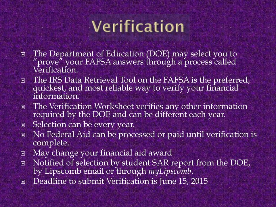 !! The Verification Worksheet verifies any other information required by the DOE and can be different each year.!! Selection can be every year.