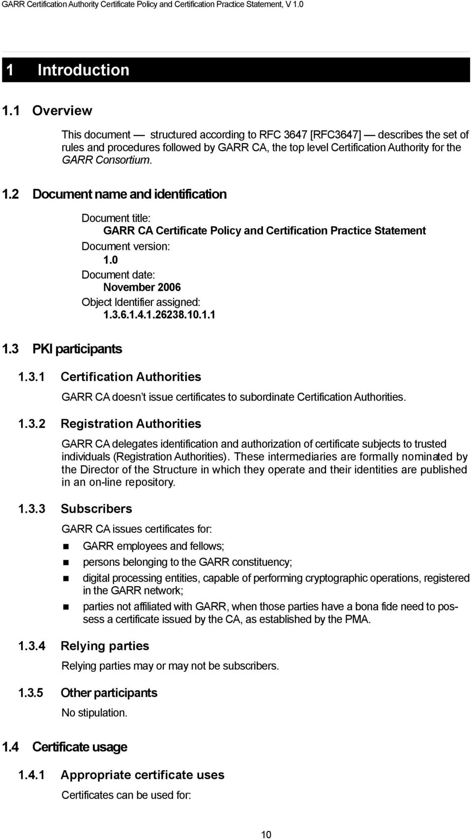 2 Document name and identification Document title: GARR CA Certificate Policy and Certification Practice Statement Document version: 1.0 Document date: November 2006 Object Identifier assigned: 1.3.6.1.4.