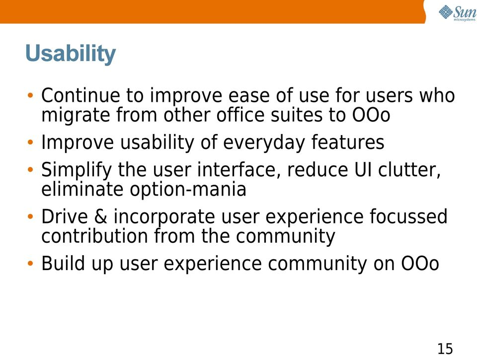 reduce UI clutter, eliminate option-mania Drive & incorporate user experience
