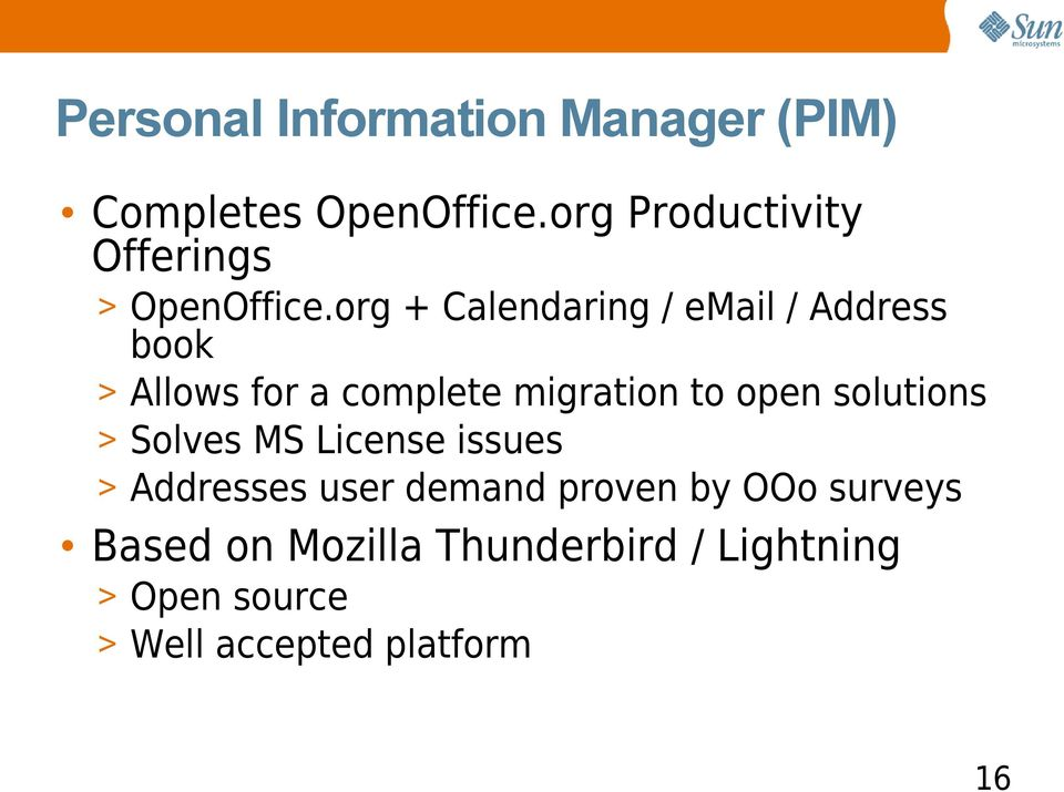 org + Calendaring / email / Address book > Allows for a complete migration to open