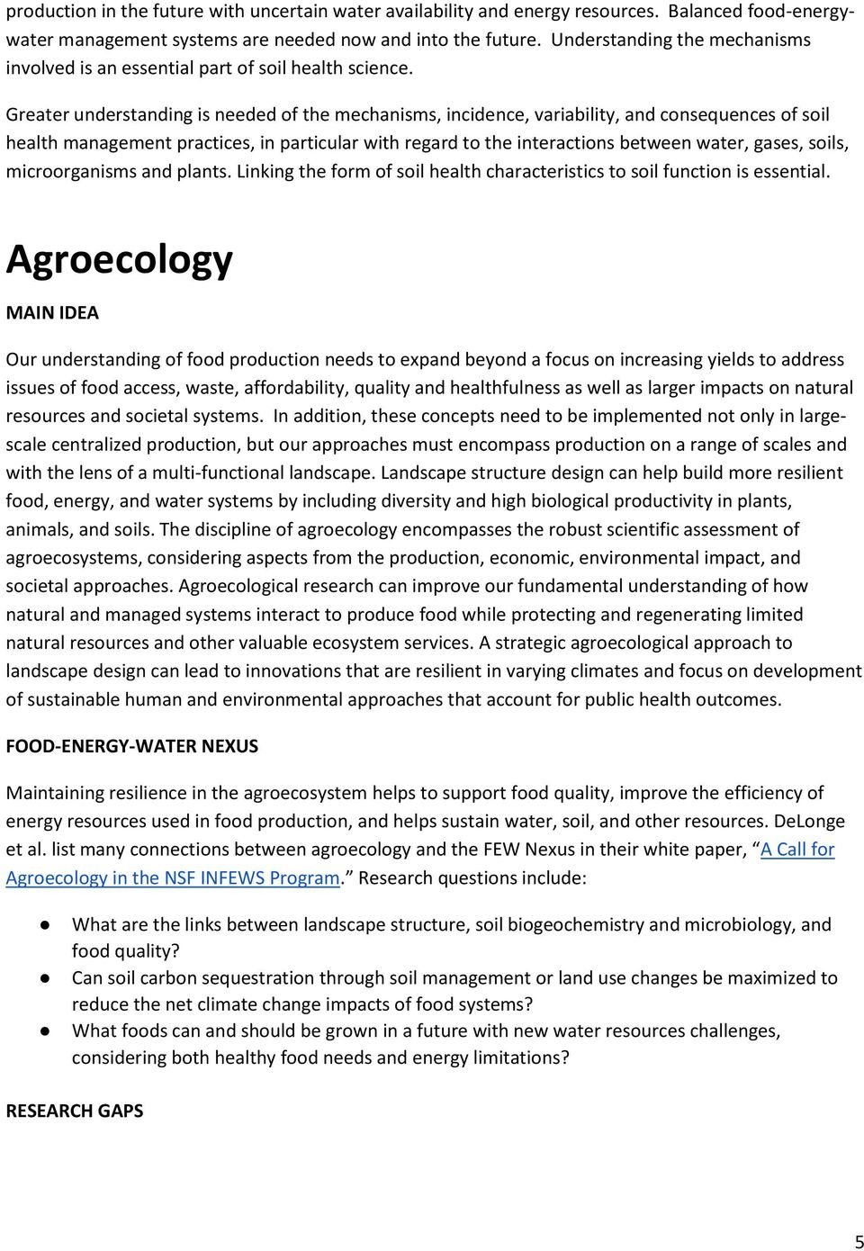 Greater understanding is needed of the mechanisms, incidence, variability, and consequences of soil health management practices, in particular with regard to the interactions between water, gases,