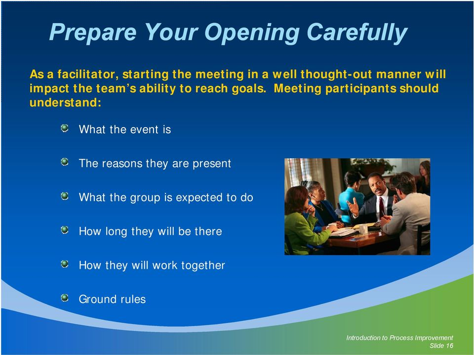 Meeting participants should understand: What the event is The reasons they are